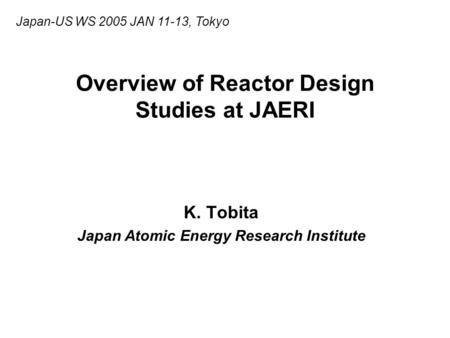 Overview of Reactor Design Studies at JAERI K. Tobita Japan Atomic Energy Research Institute Japan-US WS 2005 JAN 11-13, Tokyo.