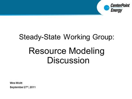Steady-State Working Group: Resource Modeling Discussion Wes Woitt September 27 th, 2011.