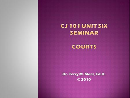 Dr. Terry M. Mors, Ed.D. © 2010. Mors Copyright 2010 American Dual Court System The United States has courts on both the federal and state levels. This.
