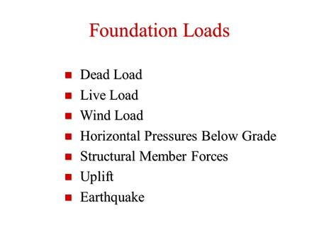 Foundation Loads Dead Load Dead Load Live Load Live Load Wind Load Wind Load Horizontal Pressures Below Grade Horizontal Pressures Below Grade Structural.
