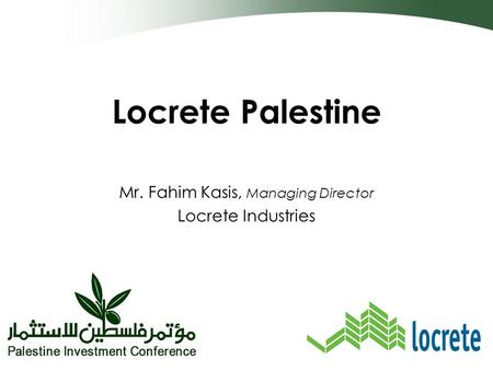 Locrete Palestine Mr. Fahim Kasis, Managing Director Locrete Industries.