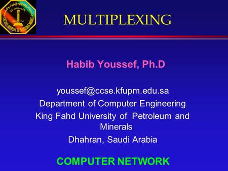 MULTIPLEXING Habib Youssef, Ph.D Department of Computer Engineering King Fahd University of Petroleum and Minerals Dhahran, Saudi.