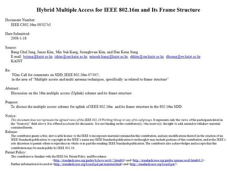 Hybrid Multiple Access for IEEE 802.16m and Its Frame Structure Document Number: IEEE C802.16m-08/027r3 Date Submitted: 2008-1-18 Source: Bang Chul Jung,