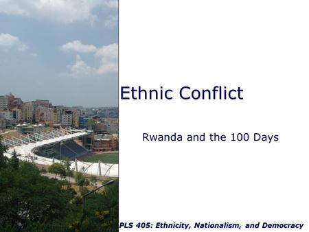 Ethnic Conflict Rwanda and the 100 Days.