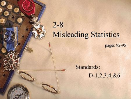 2-8 Misleading Statistics pages 92-95 Standards: D-1,2,3,4,&6.