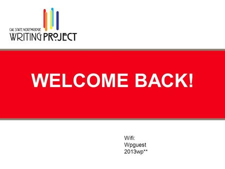 WELCOME BACK! Wifi: Wpguest 2013wp**. AGENDA  Author's Chair  Life Since the ISI  Conference Planning Part 1  Work on Presentation Title and Blurb.