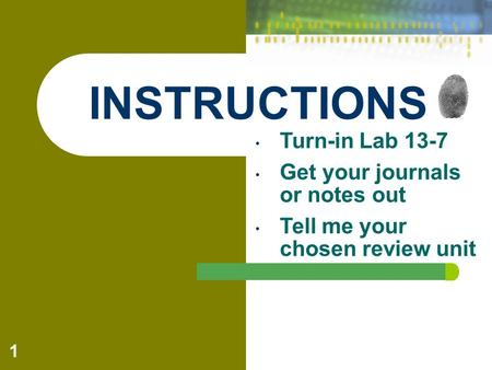 Turn-in Lab 13-7 Get your journals or notes out Tell me your chosen review unit 1 INSTRUCTIONS.