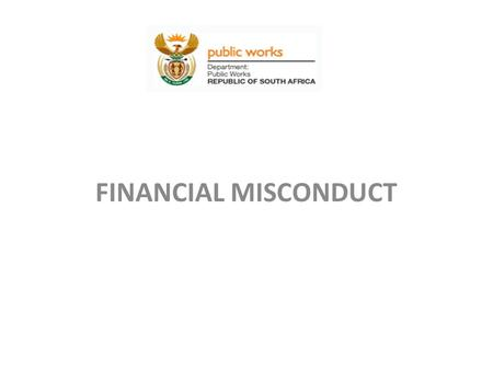 FINANCIAL MISCONDUCT Presented by Cox Mokgoro – Finance Stabilisation 01 August 2013.
