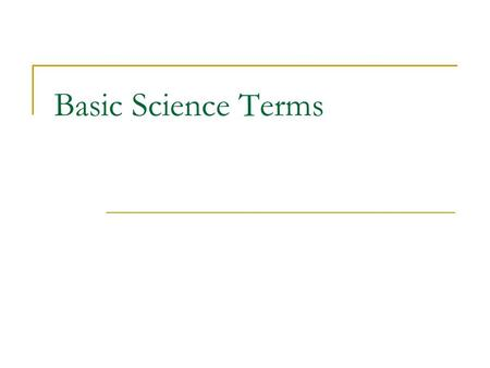 Basic Science Terms. Scientific Theory A synthesis of a large body of information that encompasses well-tested and verified hypotheses about aspects of.