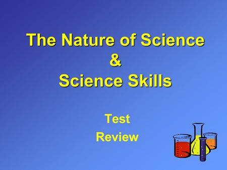 The Nature of Science & Science Skills Test Review.