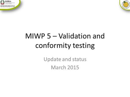 MIWP 5 – Validation and conformity testing Update and status March 2015.