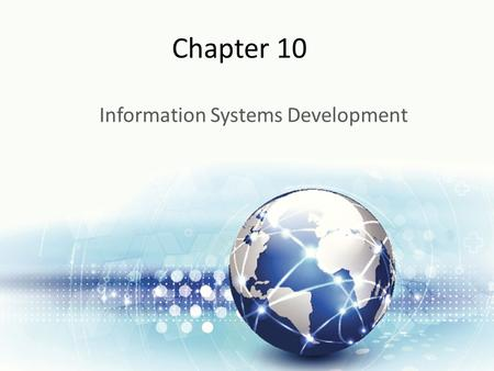 Chapter 10 Information Systems Development. Learning Objectives Upon successful completion of this chapter, you will be able to: Explain the overall process.