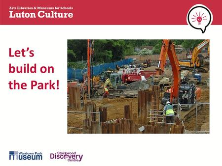 Let's build on the Park!. Wardown Park was once the (very large) garden for Wardown House. The house is now one of the two Luton museums. © Luton Culture.