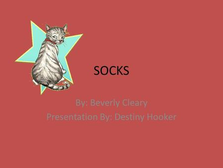 SOCKS By: Beverly Cleary Presentation By: Destiny Hooker.