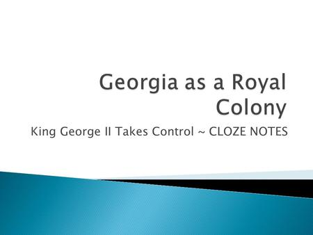 King George II Takes Control ~ CLOZE NOTES.  A proprietary (or Trustee) colony was a colony directed by those to whom a charter had been granted.  A.
