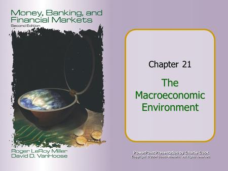 PowerPoint Presentation by Charlie Cook Copyright © 2004 South-Western. All rights reserved. Chapter 21 The Macroeconomic Environment.