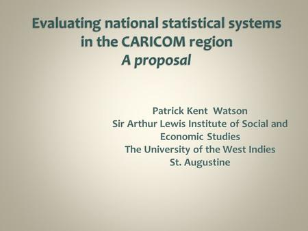 Patrick Kent Watson Sir Arthur Lewis Institute of Social and Economic Studies The University of the West Indies St. Augustine.