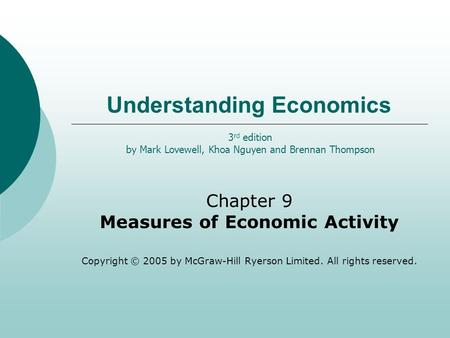 Understanding Economics Chapter 9 Measures of Economic Activity Copyright © 2005 by McGraw-Hill Ryerson Limited. All rights reserved. 3 rd edition by Mark.