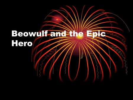 Beowulf and the Epic Hero. Beowulf 1 st great work of English literature A heroic epic Composed in northeast England around 700 -750 ce Oral tradition.
