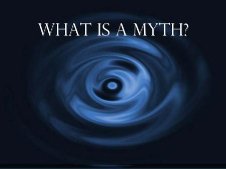 What is a myth?. G Myth is a legendary or a traditional story G Usually concerns an event, or a hero G With or without using factual or real explanations.
