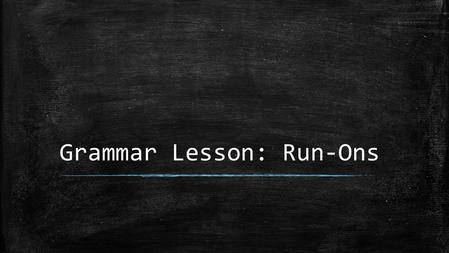 Grammar Lesson: Run-Ons. Warm-Up Questions ▪ What is a run-0n sentence? If you don't know, write down what you think it means. ▪ What is a conjunction?