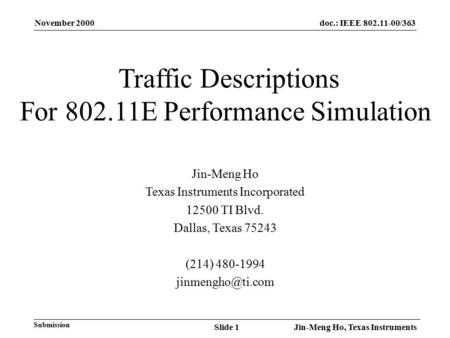 November 2000 Jin-Meng Ho, Texas InstrumentsSlide 1 doc.: IEEE 802.11-00/363 Submission Traffic Descriptions For 802.11E Performance Simulation Jin-Meng.