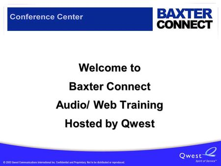 Welcome to Baxter Connect Audio/ Web Training Hosted by Qwest.