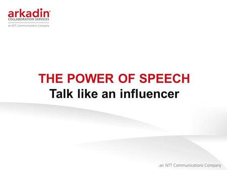 1 THE POWER OF SPEECH Talk like an influencer. 2 I believe we can grow from speaking and listening consciously. Communication is key in achieving great.