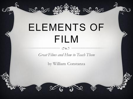 ELEMENTS OF FILM Great Films and How to Teach Them by William Constanza.