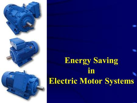 Energy Saving in <strong>Electric</strong> <strong>Motor</strong> Systems. <strong>Electric</strong> <strong>Motors</strong> … <strong>Electric</strong> <strong>Motor</strong> Systems.