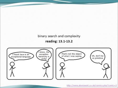 Binary search and complexity reading: 13.1-13.2