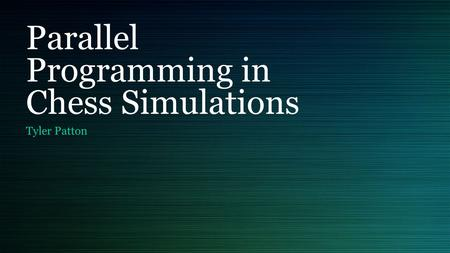 Parallel Programming in Chess Simulations Tyler Patton.