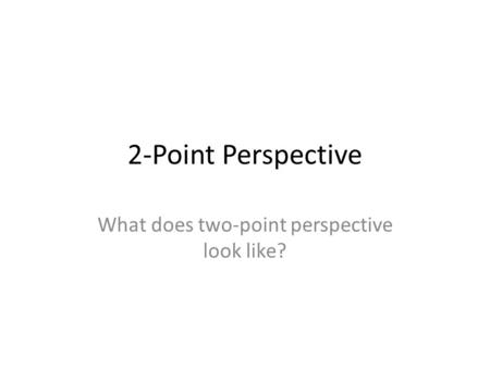 2-Point Perspective What does two-point perspective look like?