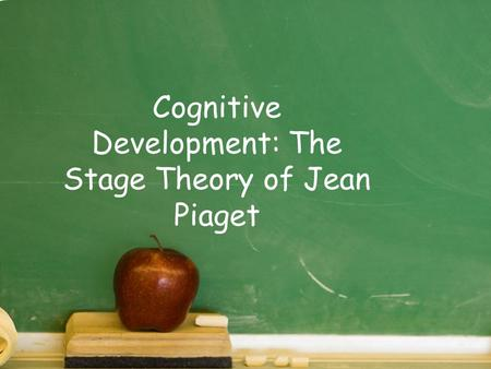Cognitive Development: The Stage Theory of Jean Piaget.
