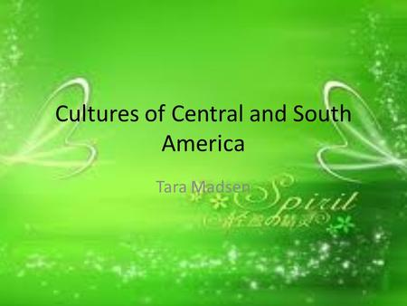 Cultures of Central and South America Tara Madsen.