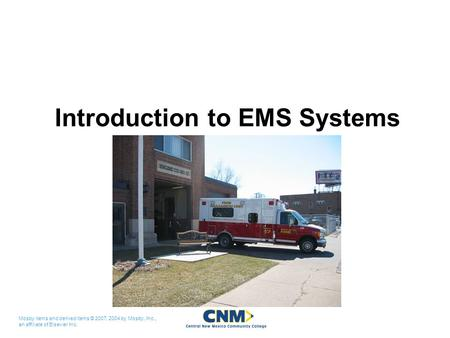 Mosby items and derived items © 2007, 2004 by Mosby, Inc., an affiliate of Elsevier Inc. Introduction to EMS Systems.