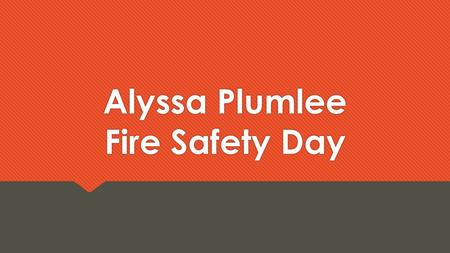 Alyssa Plumlee Fire Safety Day. Introduction  Graduate with Academic Honors  Activities: President of Spanish Club, National Honors Society, Volunteer.