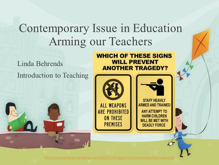 Contemporary Issue in Education Arming our Teachers Linda Behrends Introduction to Teaching