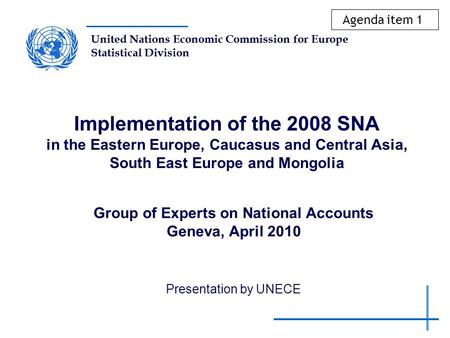 United Nations Economic Commission for Europe Statistical Division Implementation of the 2008 SNA in the Eastern Europe, Caucasus and Central Asia, South.