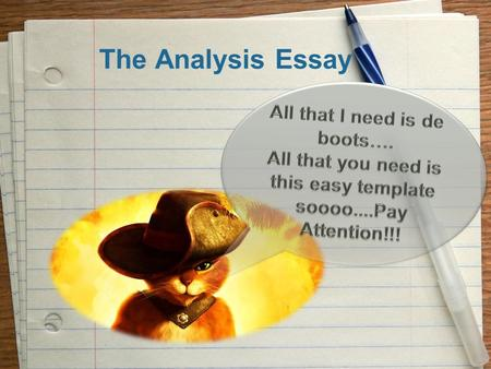 The Analysis Essay. Objective To provide clarity and simplicity to writing an Analysis Essay. To provide a template for writing an Analysis Essay. At.