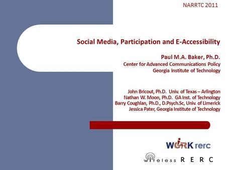 Social Media, Participation and E-Accessibility Paul M.A. Baker, Ph.D. Center for Advanced Communications Policy Georgia Institute of Technology John Bricout,