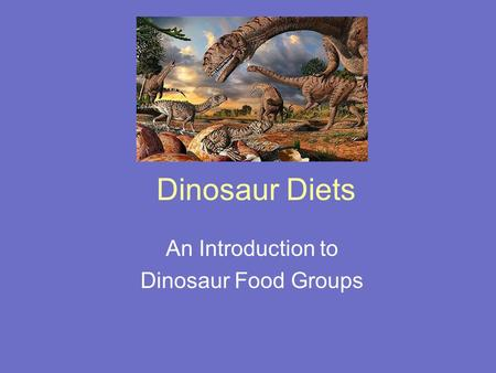 Dinosaur Diets An Introduction to Dinosaur Food Groups.