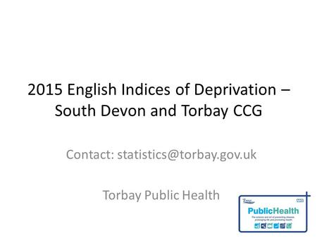 2015 English Indices of Deprivation – South Devon and Torbay CCG Contact: Torbay Public Health.