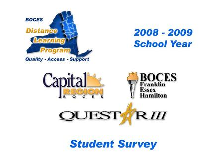 .. CRB/FEH/Questar III Distance Learning Project Student Survey 2008– 2009 School Year BOCES Distance Learning Program Quality Access Support.