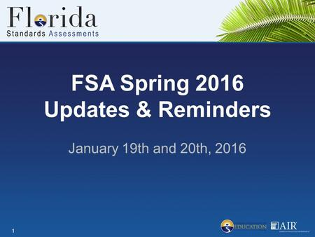 FSA Spring 2016 Updates & Reminders January 19th and 20th, 2016 1.