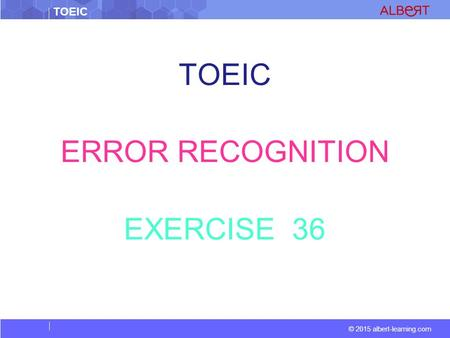 TOEIC © 2015 albert-learning.com TOEIC ERROR RECOGNITION EXERCISE 36.