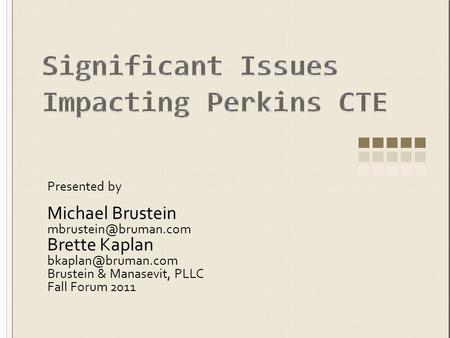Presented by Michael Brustein Brette Kaplan Brustein & Manasevit, PLLC Fall Forum 2011.