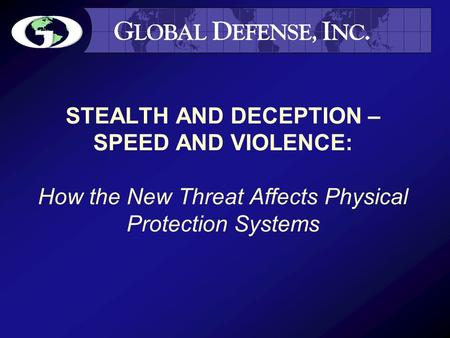 STEALTH AND DECEPTION – SPEED AND VIOLENCE: How the New Threat Affects Physical Protection Systems.