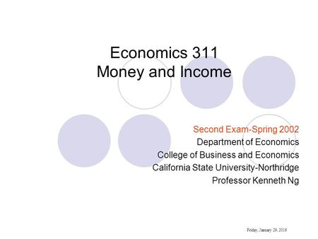 Economics 311 Money and Income Second Exam-Spring 2002 Department of Economics College of Business and Economics California State University-Northridge.