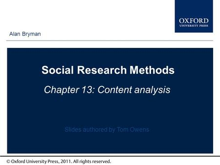 Type author names here Social Research Methods Chapter 13: Content analysis Alan Bryman Slides authored by Tom Owens.